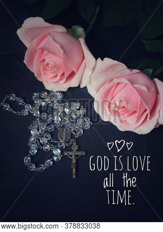 Christian Inspirational Quote - God Is Love All The Time. With Pink Rose And Catholic Rosary Beads W