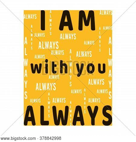 I Am With You Always. Biblical Phrase From Matthew Gospel. Christian Lettering. Religious Quote. Bib