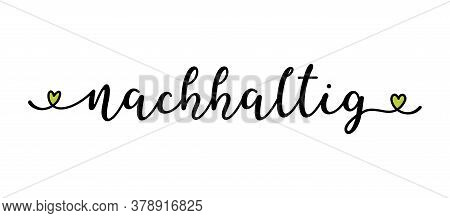 Hand Sketched Nachhaltig Word In German As Banner Or Logo. Translated Sustainable. Lettering