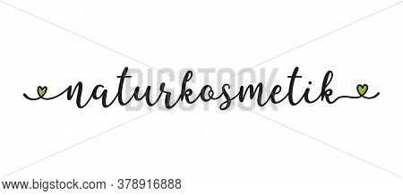 Handwritten Word Naturkosmetik As Banner In German. Translated Natural Cosmetic. Lettering F