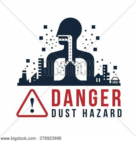 Danger Dust Hazard Concept - Human Breathe Dust Into The Lungs In Cities With Dust Pollution Sign Ve