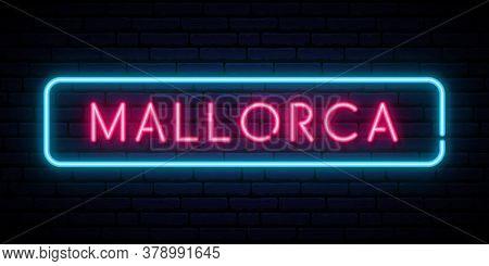 Mallorca Neon Sign. Bright Light Signboard. Vector Banner.