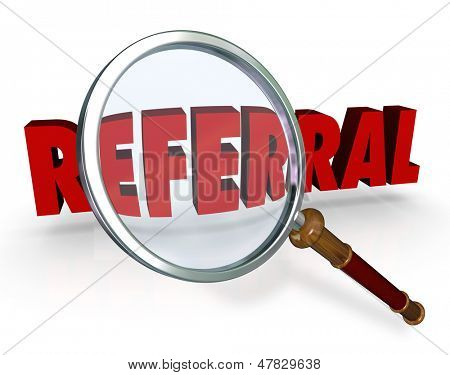 The word Referral in 3d red letters under a magnifying glass to illustrate searching for and finding a reference or recommendation