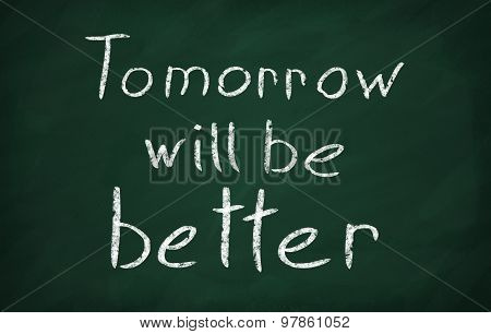 On the blackboard with chalk write text: Tomorrow will be better poster