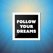Follow Your Dreams - Inspirational Quote, Slogan, Saying - Success Concept Illustration with Label and Natural Background, Blue Sky and Sunshine  poster