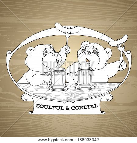 Vector illustration of Two bears in friendly conversation over a beer.  Emblem with  bear, beer, sausage and words soulful and cordial. Graphic logo on wooden background.
