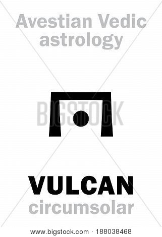 Astrology Alphabet: VULCAN, Avestian vedic astral circumsolar planet. Hieroglyphics character sign (single symbol).