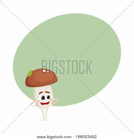 Funny porcini mushroom character with smiling human face standing arms akimbo, cartoon vector illustration with space for text. Smiling porcini mushroom character standing and smiling