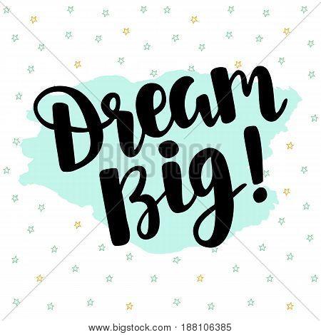 Dream Big poster. Hand written brush lettering, retro style. Inspirational quote. Vector illustration
