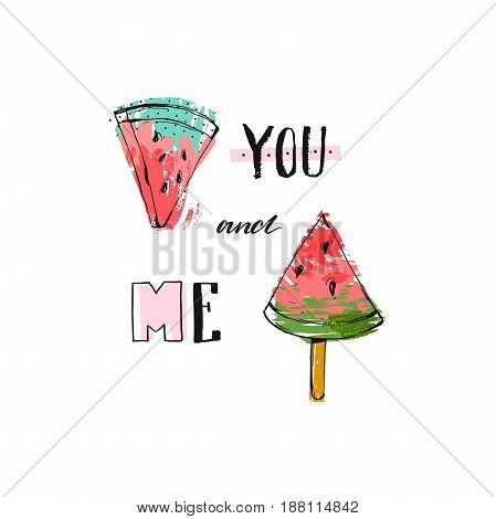 Hand drawn Funny vector background with watermelon slices, freehand textures and modern handwritten funny calligraphy quote You and Me isolated on white background.Wedding, birthday, summer camp, sign