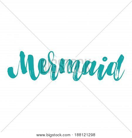 Vector isolated illustration with phrase Mermaid. Hand drawn summer background. Modern brush calligraphy, hand lettering. For postcard, print, poster