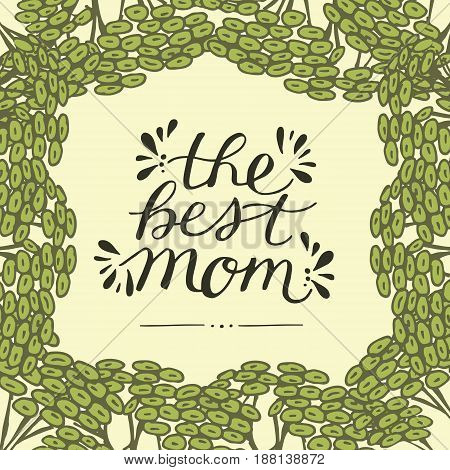 Inscription The best mom made on floral background. Greeting card. Expression of feelings. Poster. Mother s day