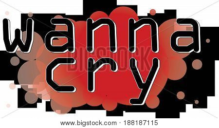 Wanna Cry Word conceptual Illustration. WannaCry Ransomware text isolated flat vector. Transparent.
