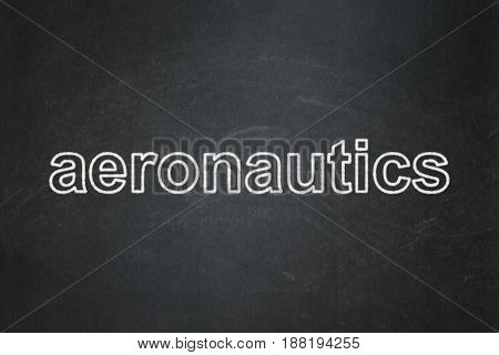 Science concept: text Aeronautics on Black chalkboard background