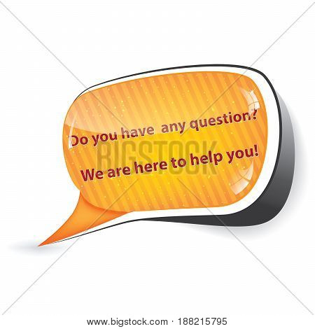 Do you have any question? We are here to help you! - - expert speech bubble  / sticker  / sign / icon