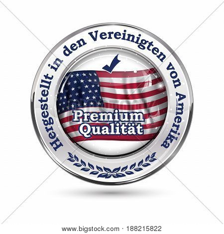 Made in United States of America, Premium Quality (German language: Hergestellt in den Vereinigten von Amerika, Premium Qualitat) elegant button / label / stamp.