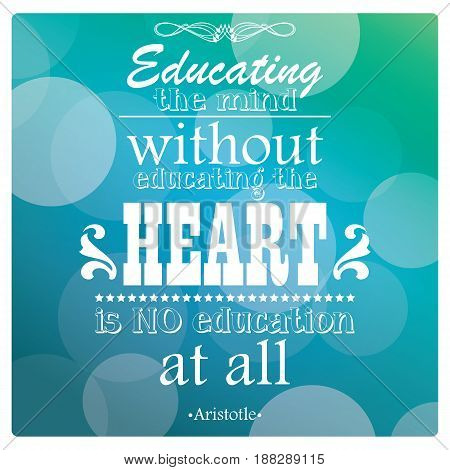 educating the mind without educating the heart is no education at all typography and quotes