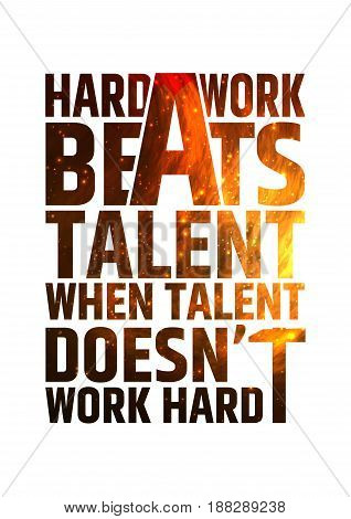 Hard work beats talent when talent doesn't work hard. Motivational inspiring quote on colorful bright fire background.