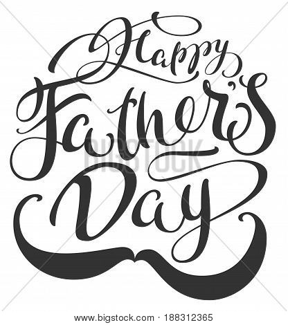 Happy Fathers Day and mustache. Lettering text for greeting card. Isolated on white vector illustration