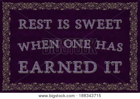Rest is sweet when one has earned it. English saying.