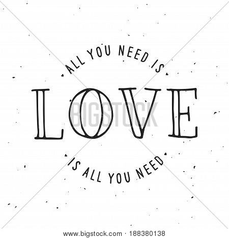 All you need is love hand drawn lettering apparel t-shirt design. Vector vintage illustration.
