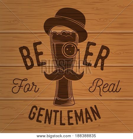 Beer for real gentleman. Craft Beer badge. Vector illustration. Vintage design for bar, pub and restaurant business. Photorealistic wood engraved craft beer design.