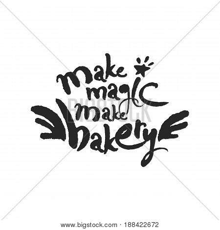 Make Magic Make Bakery. Hand written phrase in calligraphic style. Black on white background. Clipping paths included.