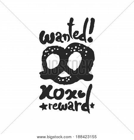 Wanted Pretzel xoxo Reward. Hand written phrase in calligraphic style. Black on white background. Clipping paths included.