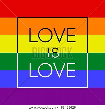 LGBT card, text Love is Love on background flag colors. Vector illustration
