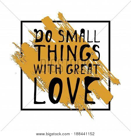 Do small things with great love. Hand lettering design. vector illustration.