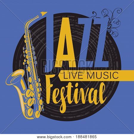 Vector poster for a jazz festival live music with a saxophone vinyl record and inscription in retro style. Template for flyers banners invitations brochures and covers.