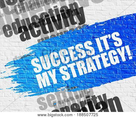 Education Service Concept: Success Its My Strategy on Brickwall Background with Word Cloud Around It. Success Its My Strategy on the Blue Distressed Paintbrush Stripe.