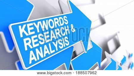 Keywords Research And Analysis, Label on Blue Arrow. Keywords Research And Analysis - Blue Arrow with a Label Indicates the Direction of Movement. 3D Illustration.