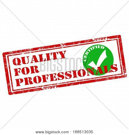 Grunge rubber stamp with text Quality For Professionals,vector illustration