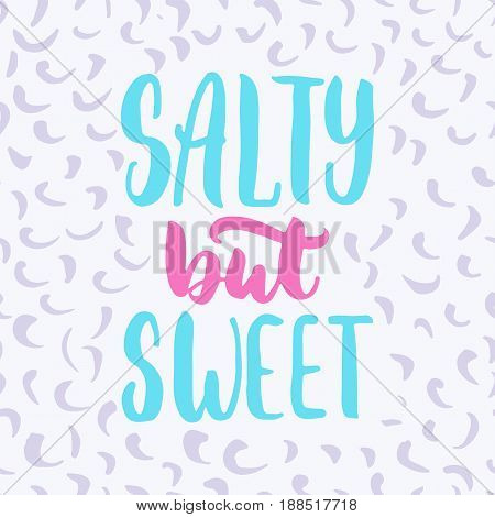 Salty but sweet - hand drawn lettering quote colorful fun brush ink inscription for photo overlays, greeting card or t-shirt print, poster design