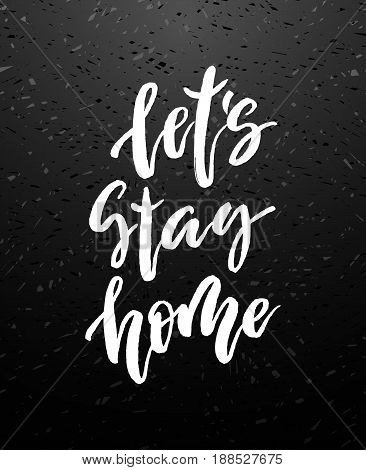 Let s stay home vector lettering illustration. Hand drawn phrase. Modern brush calligraphy for card t-shirt brochure flyer prints posters or photography overlay. Vector illustration stock vector