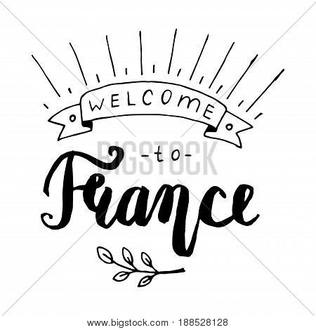 Hand drawn lettering typography poster. Welcome to France travel quote. Modern brush style. Vector illustration