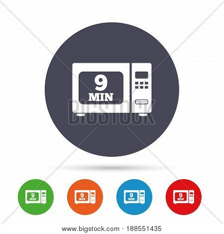 Cook in microwave oven sign icon. Heat 9 minutes. Kitchen electric stove symbol. Round colourful buttons with flat icons. Vector