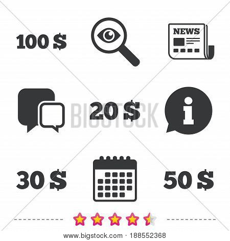 Money in Dollars icons. 100, 20, 30 and 50 USD symbols. Money signs Newspaper, information and calendar icons. Investigate magnifier, chat symbol. Vector