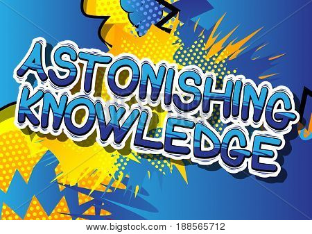 Astonishing Knowledge - Comic book style word on abstract background.