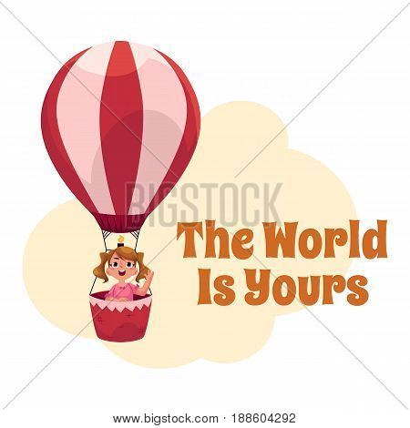 The World is Yours postcard, banner, poster design with little girl flying in hot air balloon, cartoon vector illustration. Little girl flying up in hot air balloon, tourism poster template