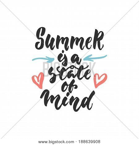 Summer is a state of mind - hand drawn lettering quote isolated on the white background. Fun brush ink inscription for photo overlays, greeting card or t-shirt print, poster design