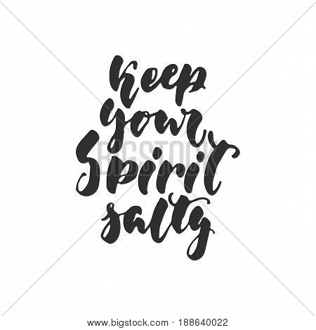 Keep your spirit salty - hand drawn lettering quote isolated on the white background. Fun brush ink inscription for photo overlays, greeting card or t-shirt print, poster design