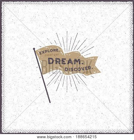 Hand drawn pennant design. Retro flag with sunbursts and typography elements - Explore. Dream. Discover. Motivational poster for prints, t-shirts, mugs. Stock vector isolated on vintage background.
