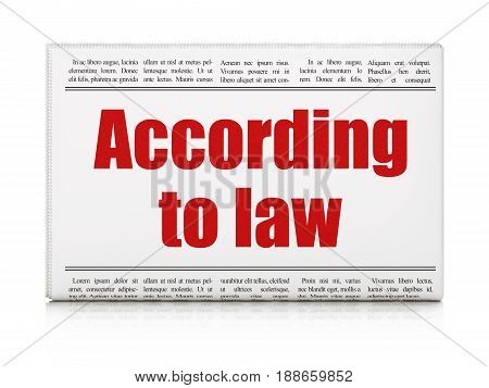 Law concept: newspaper headline According To Law on White background, 3D rendering poster