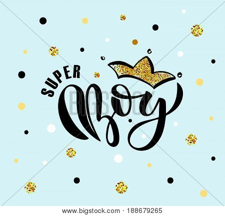 Vector Illustration Of Super Boy Text For Boys Clothes Design. Inspirational Quote Card/invitation/b