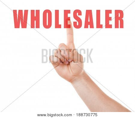 Wholesaler concept. Male hand pointing on text against white background