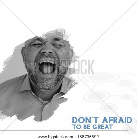 Dont Afraid To Be Great Word on Shouting Man Background
