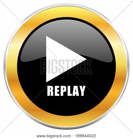 Replay black web icon with golden border isolated on white background. Round glossy button.