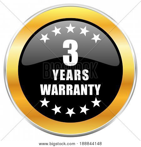 Warranty guarantee 3 year black web icon with golden border isolated on white background. Round glossy button.